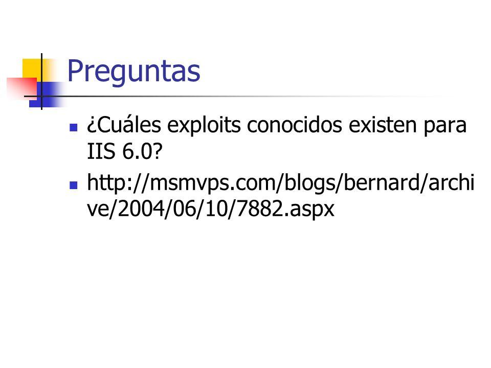 Preguntas ¿Cuáles exploits conocidos existen para IIS 6.0.