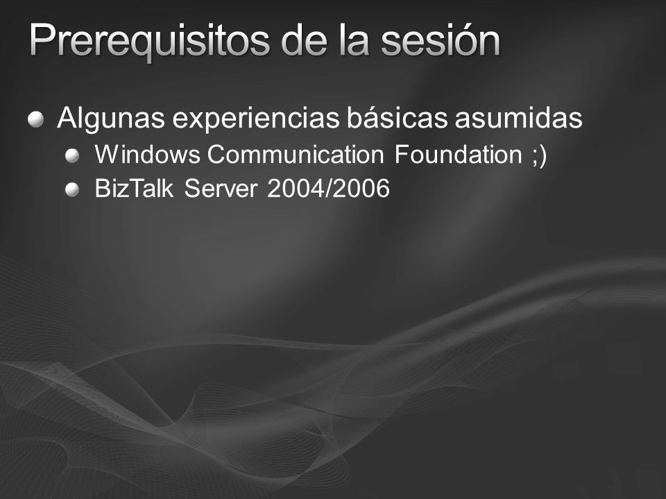 Algunas experiencias básicas asumidas Windows Communication Foundation ;) BizTalk Server 2004/2006