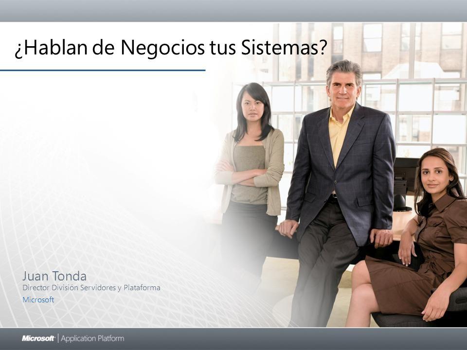 Juan Tonda Director División Servidores y Plataforma Microsoft ¿Hablan de Negocios tus Sistemas