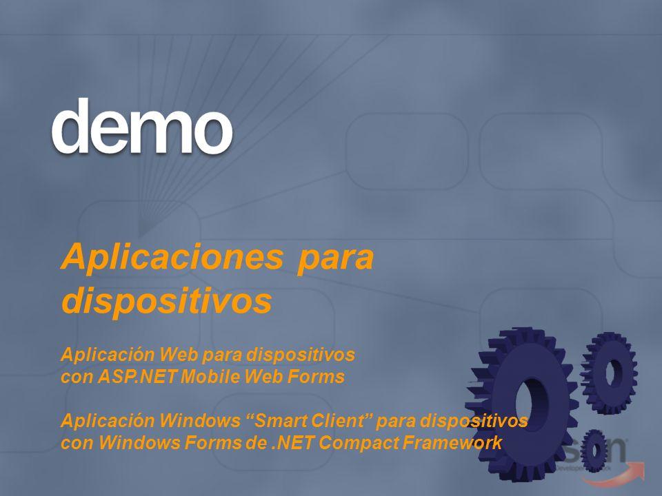 Aplicaciones para dispositivos Aplicación Web para dispositivos con ASP.NET Mobile Web Forms Aplicación Windows Smart Client para dispositivos con Win
