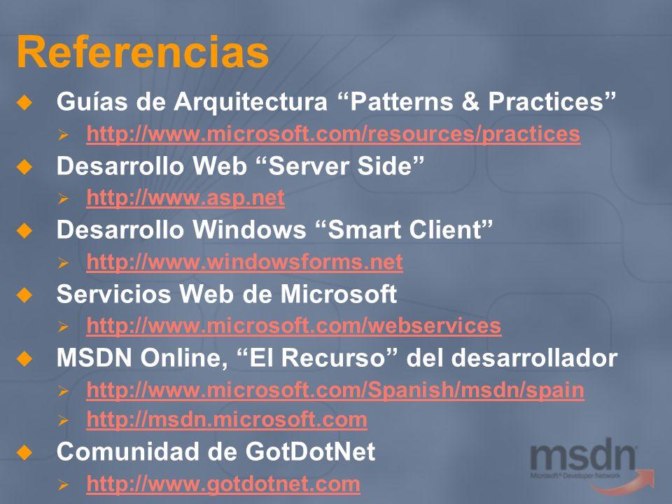Referencias Guías de Arquitectura Patterns & Practices http://www.microsoft.com/resources/practices Desarrollo Web Server Side http://www.asp.net Desa