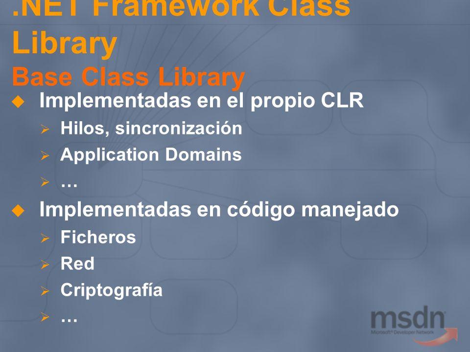 .NET Framework Class Library Base Class Library Implementadas en el propio CLR Hilos, sincronización Application Domains … Implementadas en código man