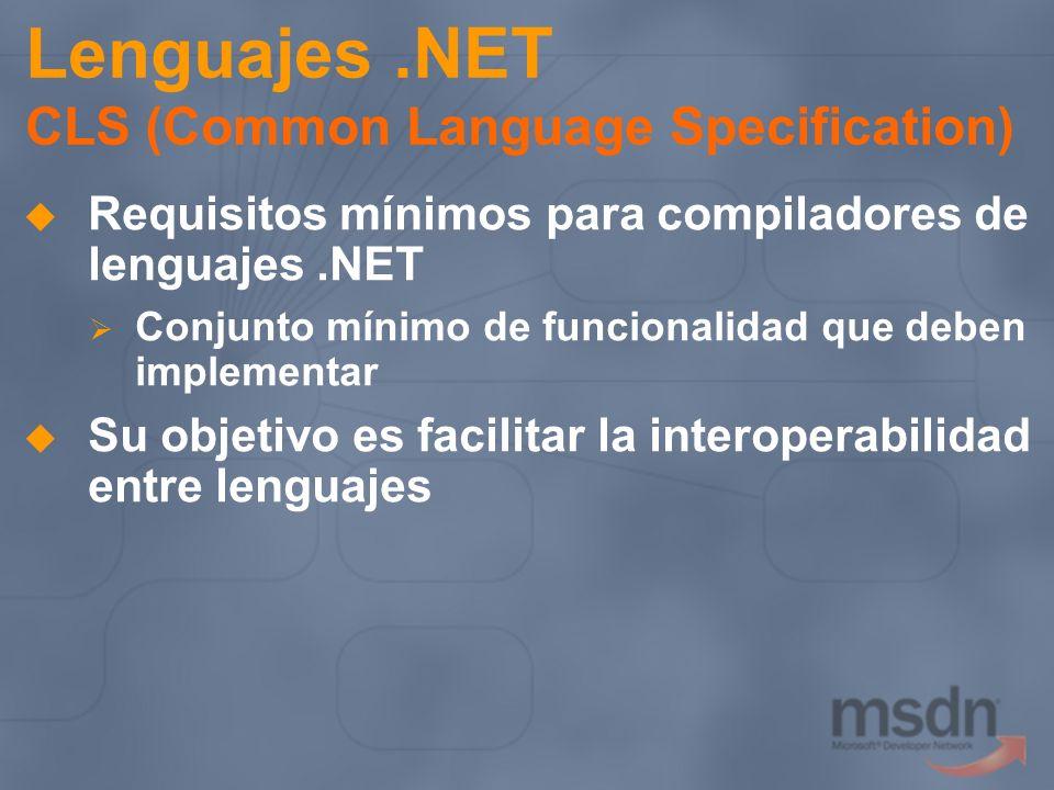 Lenguajes.NET CLS (Common Language Specification) Requisitos mínimos para compiladores de lenguajes.NET Conjunto mínimo de funcionalidad que deben imp