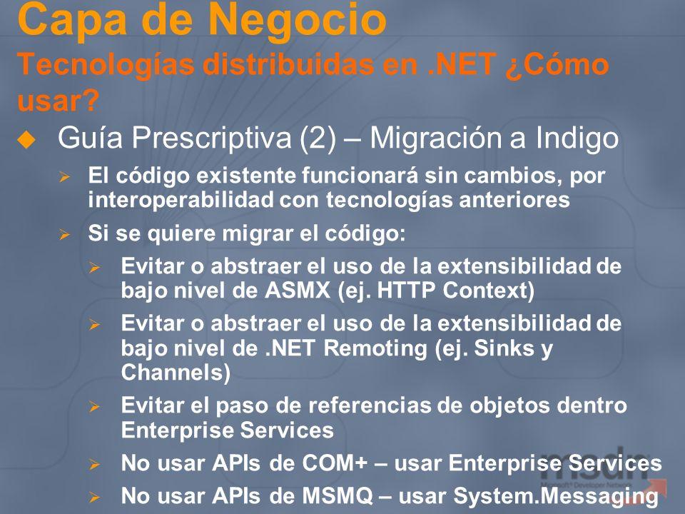 Capa de Negocio Tecnologías distribuidas en.NET ¿Cómo usar? Guía Prescriptiva (2) – Migración a Indigo El código existente funcionará sin cambios, por