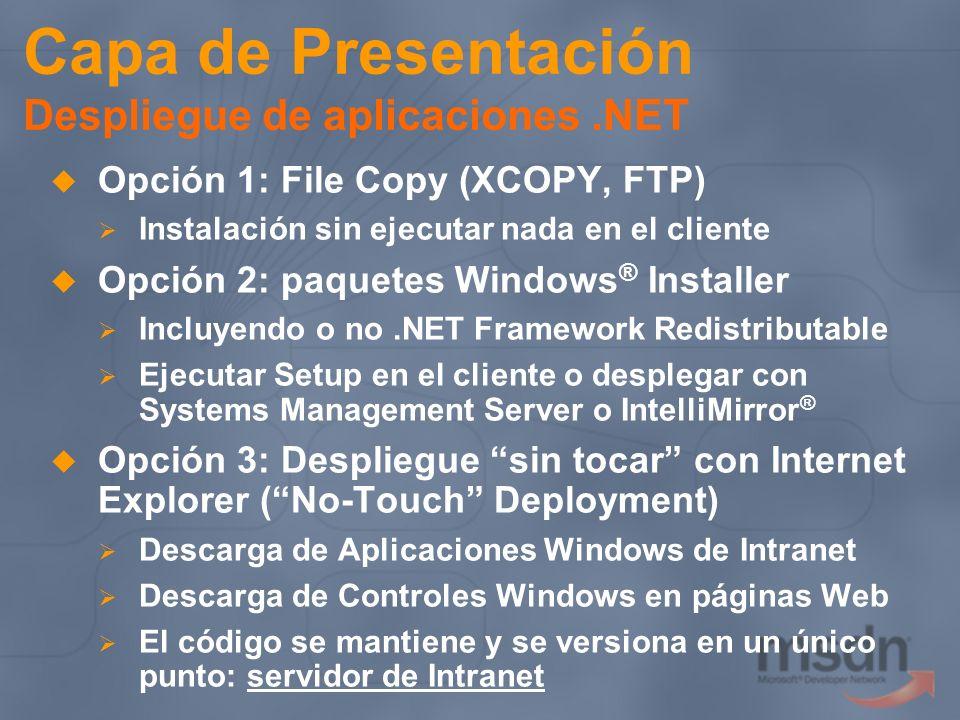 Opción 1: File Copy (XCOPY, FTP) Instalación sin ejecutar nada en el cliente Opción 2: paquetes Windows ® Installer Incluyendo o no.NET Framework Redi