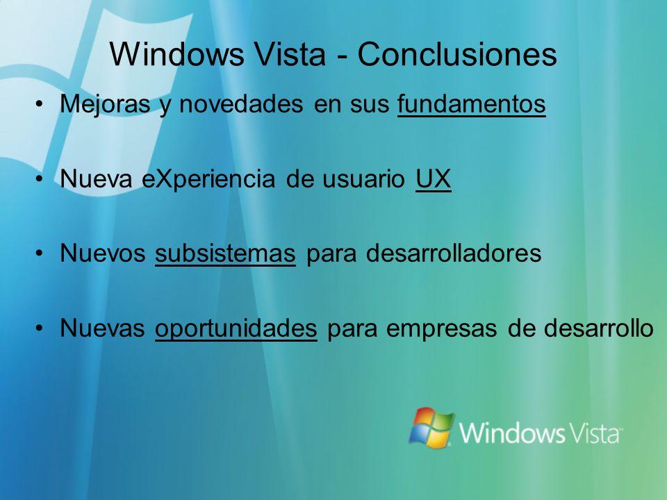 Windows Vista - Conclusiones Mejoras y novedades en sus fundamentos Nueva eXperiencia de usuario UX Nuevos subsistemas para desarrolladores Nuevas opo
