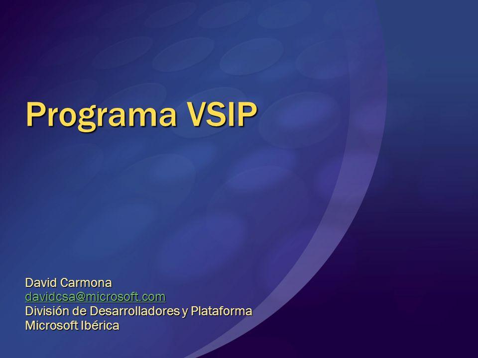 Programa VSIP David Carmona davidcsa@microsoft.com División de Desarrolladores y Plataforma Microsoft Ibérica
