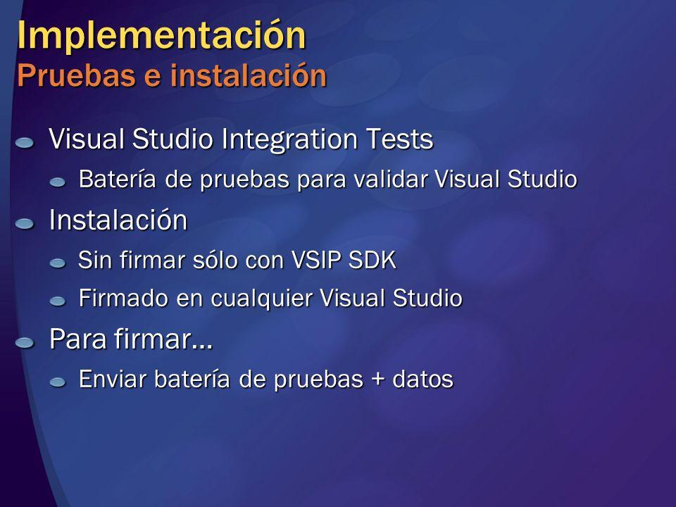 Implementación Pruebas e instalación Visual Studio Integration Tests Batería de pruebas para validar Visual Studio Instalación Sin firmar sólo con VSIP SDK Firmado en cualquier Visual Studio Para firmar… Enviar batería de pruebas + datos