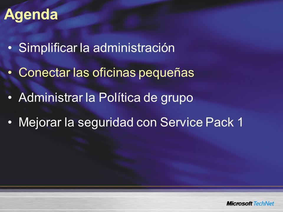 Agenda Simplificar la administración Conectar las oficinas pequeñas Administrar la Política de grupo Mejorar la seguridad con Service Pack 1