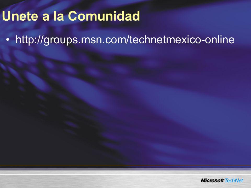 Unete a la Comunidad http://groups.msn.com/technetmexico-online