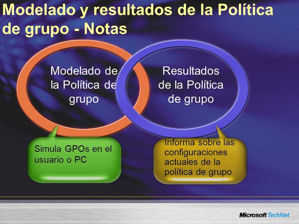 Modelado y resultados de la Política de grupo - Notas Modelado de la Política de grupo Resultados de la Política de grupo Simula GPOs en el usuario o PC Informa sobre las configuraciones actuales de la política de grupo