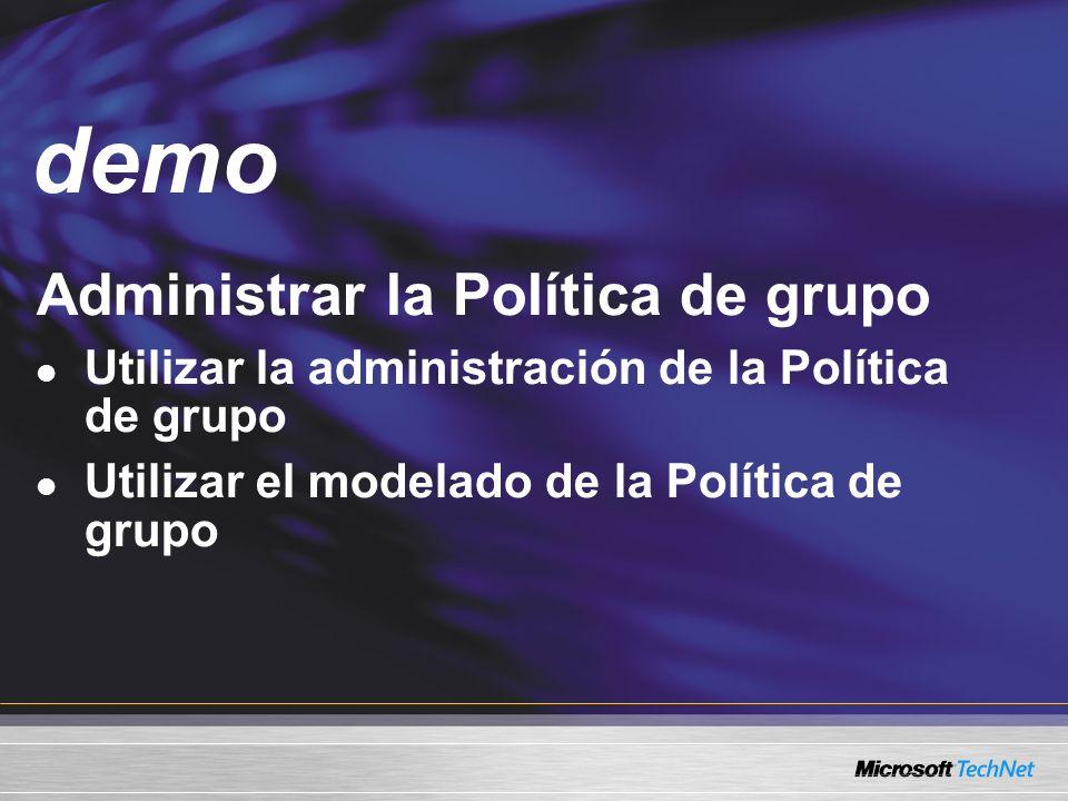 Demo Administrar la Política de grupo Utilizar la administración de la Política de grupo Utilizar el modelado de la Política de grupo demo