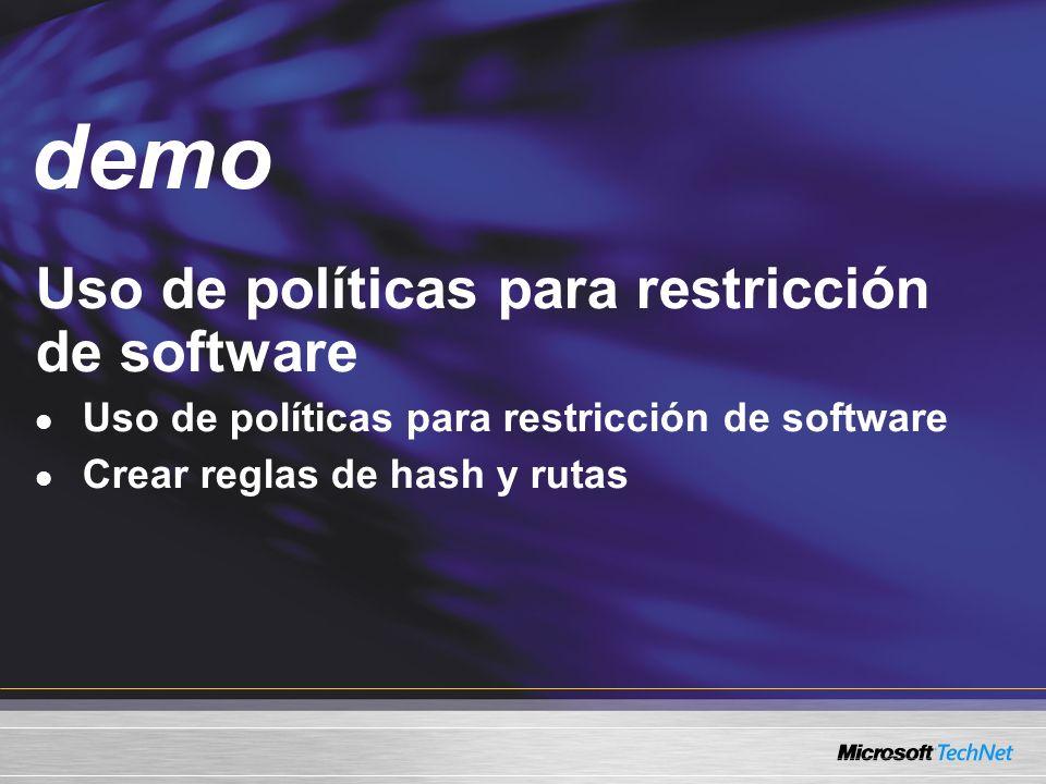 Demo Uso de políticas para restricción de software Crear reglas de hash y rutas demo