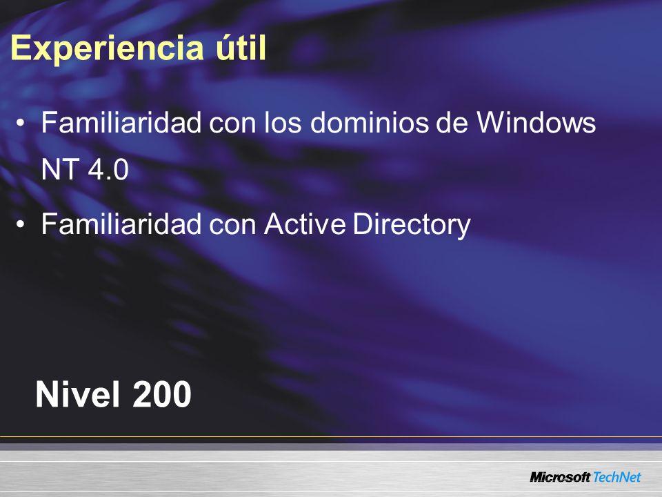 Experiencia útil Nivel 200 Familiaridad con los dominios de Windows NT 4.0 Familiaridad con Active Directory