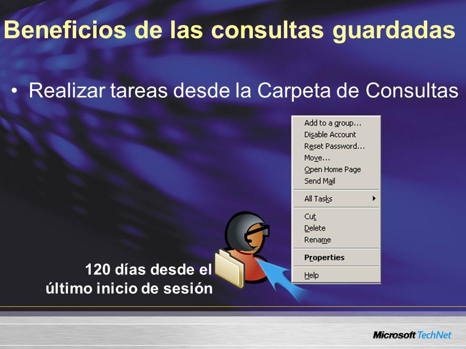 Beneficios de las consultas guardadas Realizar tareas desde la Carpeta de Consultas 120 días desde el último inicio de sesión