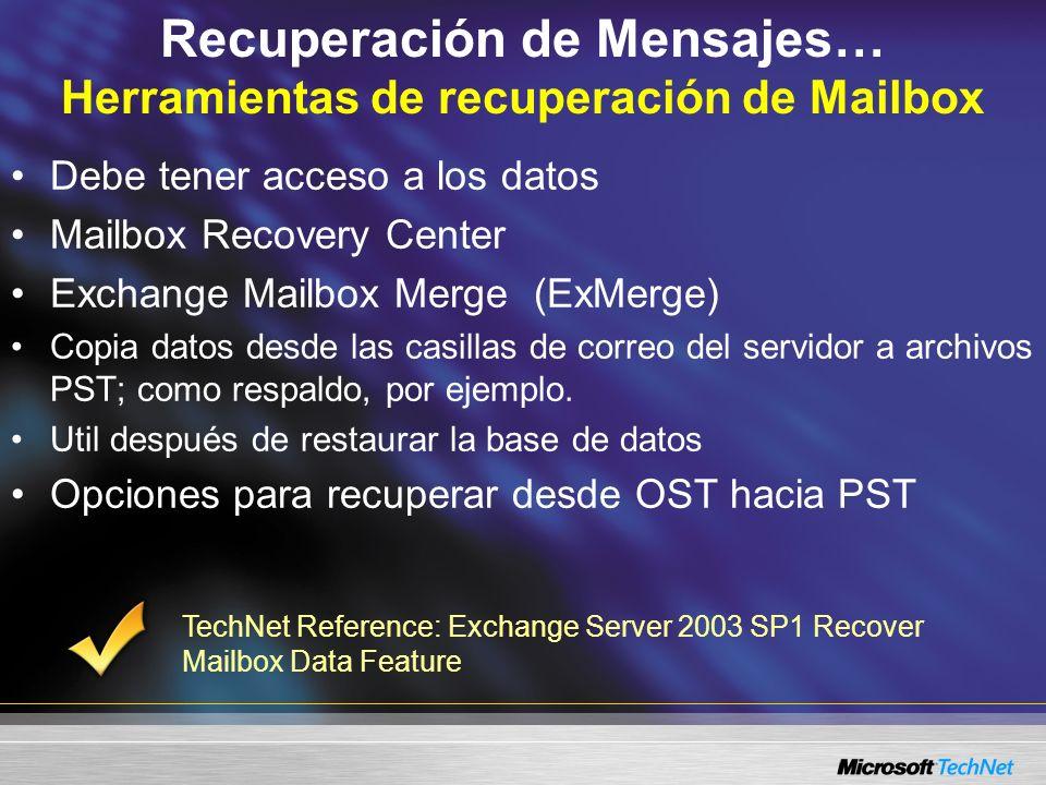 Recuperación de Mensajes… Herramientas de recuperación de Mailbox Debe tener acceso a los datos Mailbox Recovery Center Exchange Mailbox Merge(ExMerge