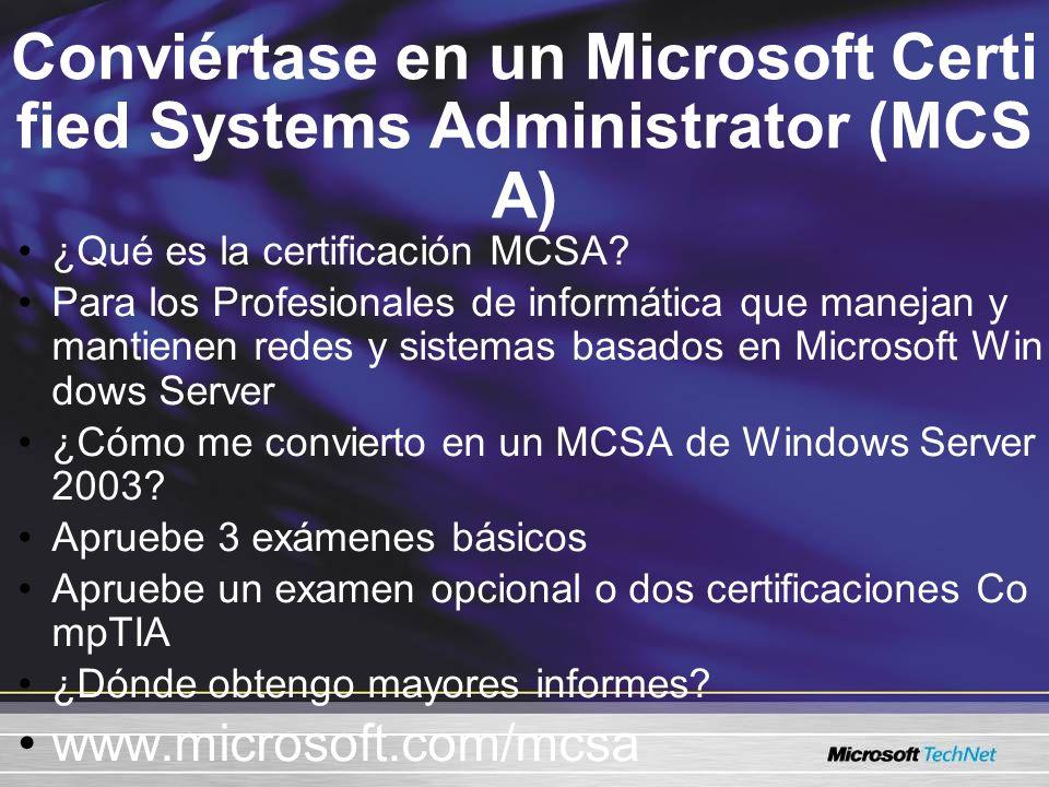 Conviértase en un Microsoft Certi fied Systems Administrator (MCS A) ¿Qué es la certificación MCSA? Para los Profesionales de informática que manejan