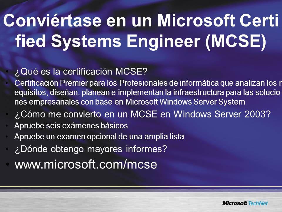 Conviértase en un Microsoft Certi fied Systems Engineer (MCSE) ¿Qué es la certificación MCSE? Certificación Premier para los Profesionales de informát