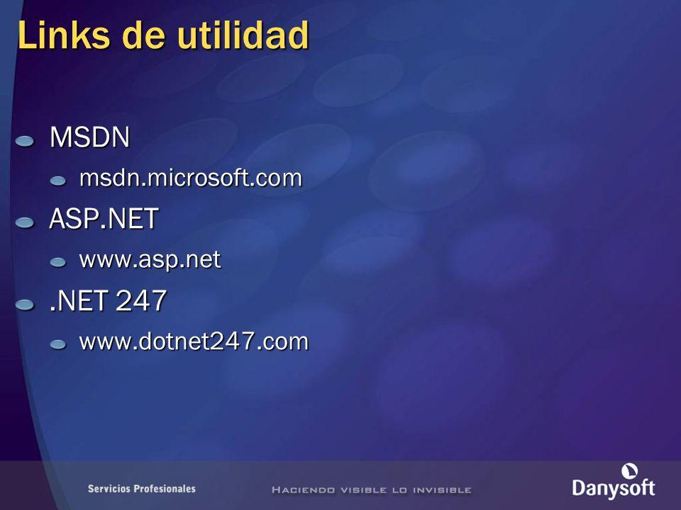Links de utilidad MSDNmsdn.microsoft.comASP.NETwww.asp.net.NET 247 www.dotnet247.com