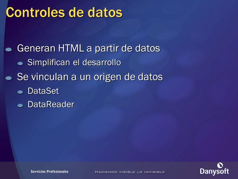 Controles de datos Generan HTML a partir de datos Simplifican el desarrollo Se vinculan a un origen de datos DataSetDataReader