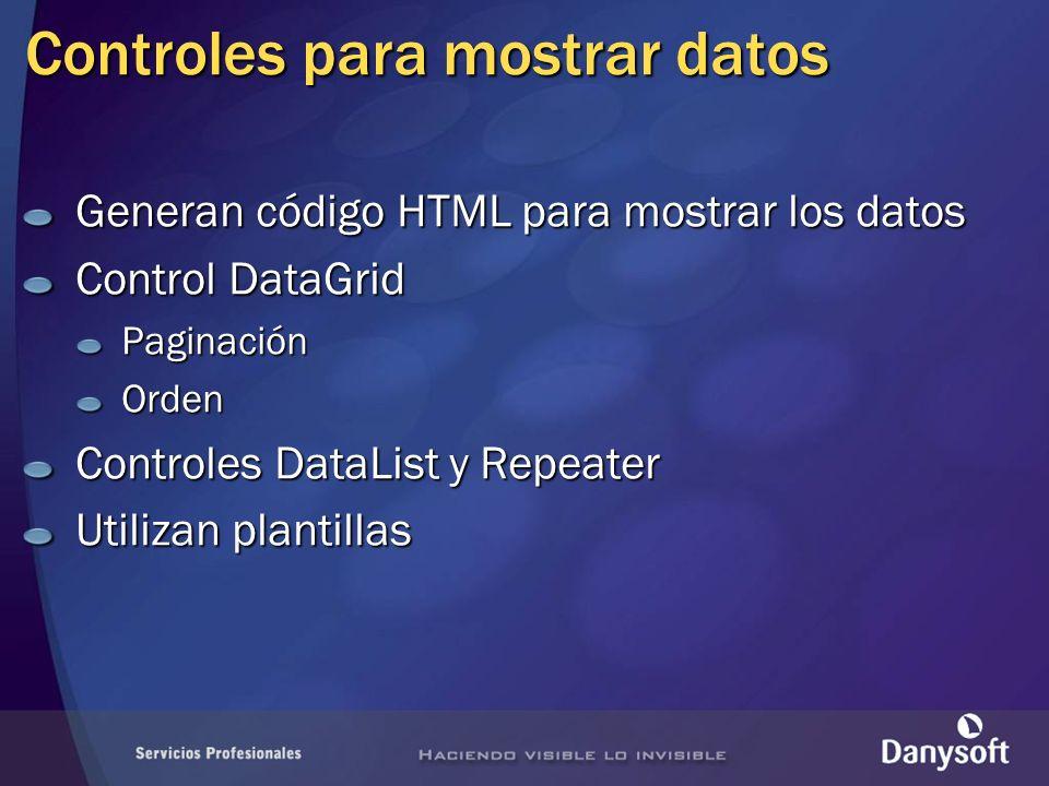 Controles para mostrar datos Generan código HTML para mostrar los datos Control DataGrid PaginaciónOrden Controles DataList y Repeater Utilizan plantillas