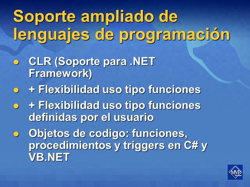 Herramientas Mejoradas (SQL Workbench) T-SQL T-SQL XML (almacenamiento, consultas y devolucion de resultados de consultas) XML (almacenamiento, consultas y devolucion de resultados de consultas) MDX MDX XML/A XML/A Integración con Visual Studio Integración con Visual Studio Depuración de errores más eficientes Depuración de errores más eficientes ADO.NET V2 (métodos de acceso y manipulación de datos) ADO.NET V2 (métodos de acceso y manipulación de datos)