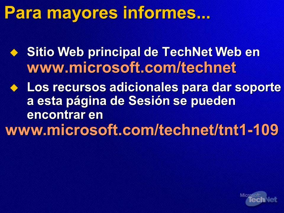 Para mayores informes... Sitio Web principal de TechNet Web en www.microsoft.com/technet Sitio Web principal de TechNet Web en www.microsoft.com/techn