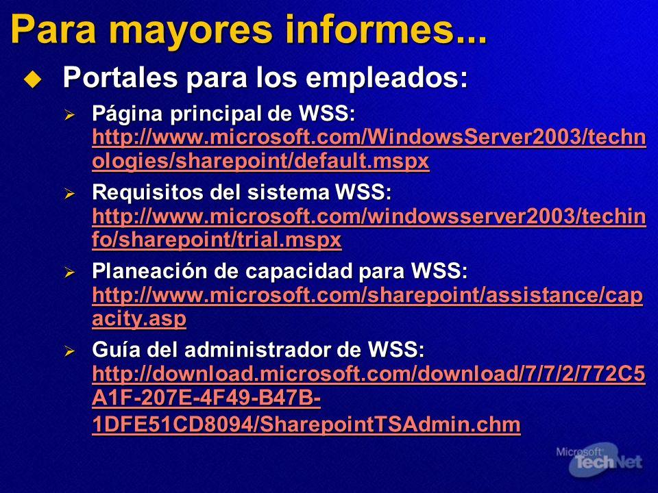Para mayores informes... Portales para los empleados: Portales para los empleados: Página principal de WSS: http://www.microsoft.com/WindowsServer2003