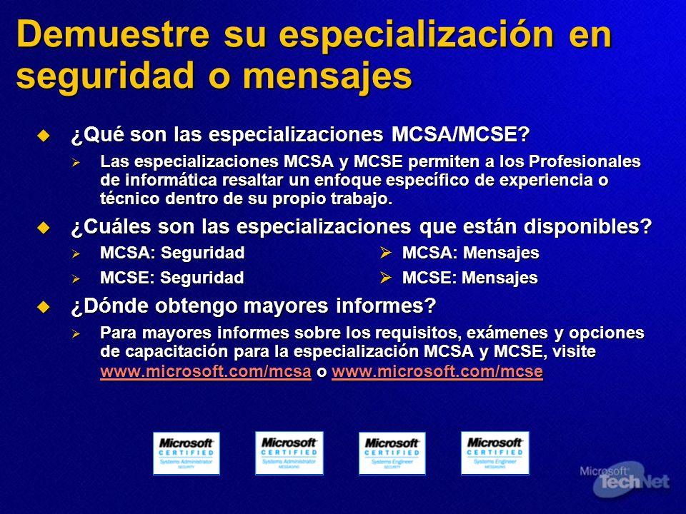 Demuestre su especialización en seguridad o mensajes ¿Qué son las especializaciones MCSA/MCSE? ¿Qué son las especializaciones MCSA/MCSE? Las especiali