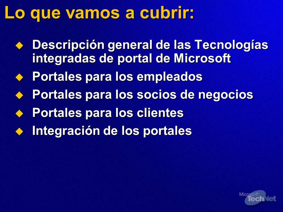 Lo que vamos a cubrir: Descripción general de las Tecnologías integradas de portal de Microsoft Descripción general de las Tecnologías integradas de p
