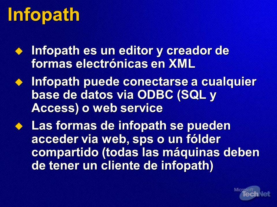 Infopath Infopath es un editor y creador de formas electrónicas en XML Infopath es un editor y creador de formas electrónicas en XML Infopath puede co