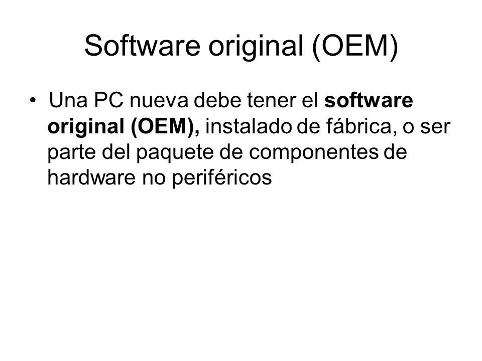 Software original (OEM) Una PC nueva debe tener el software original (OEM), instalado de fábrica, o ser parte del paquete de componentes de hardware no periféricos