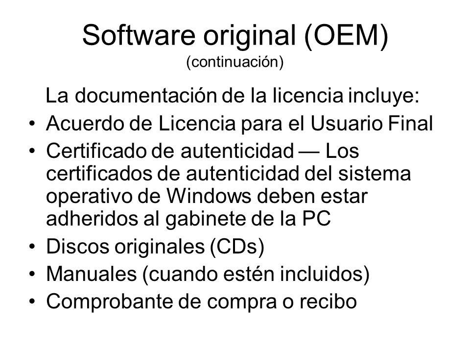 Software original (OEM) (continuación) La documentación de la licencia incluye: Acuerdo de Licencia para el Usuario Final Certificado de autenticidad Los certificados de autenticidad del sistema operativo de Windows deben estar adheridos al gabinete de la PC Discos originales (CDs) Manuales (cuando estén incluidos) Comprobante de compra o recibo