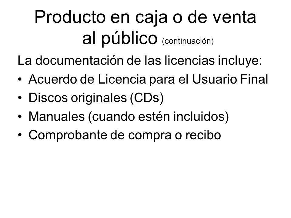 Producto en caja o de venta al público (continuación) La documentación de las licencias incluye: Acuerdo de Licencia para el Usuario Final Discos originales (CDs) Manuales (cuando estén incluidos) Comprobante de compra o recibo
