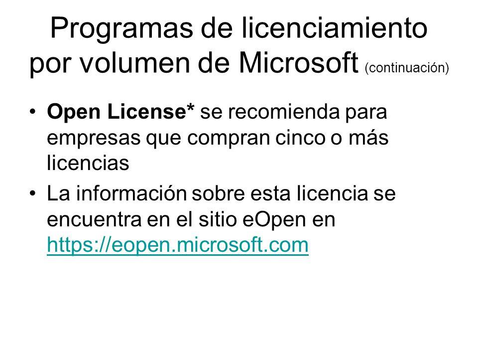 Programas de licenciamiento por volumen de Microsoft (continuación) Open License* se recomienda para empresas que compran cinco o más licencias La información sobre esta licencia se encuentra en el sitio eOpen en https://eopen.microsoft.com https://eopen.microsoft.com