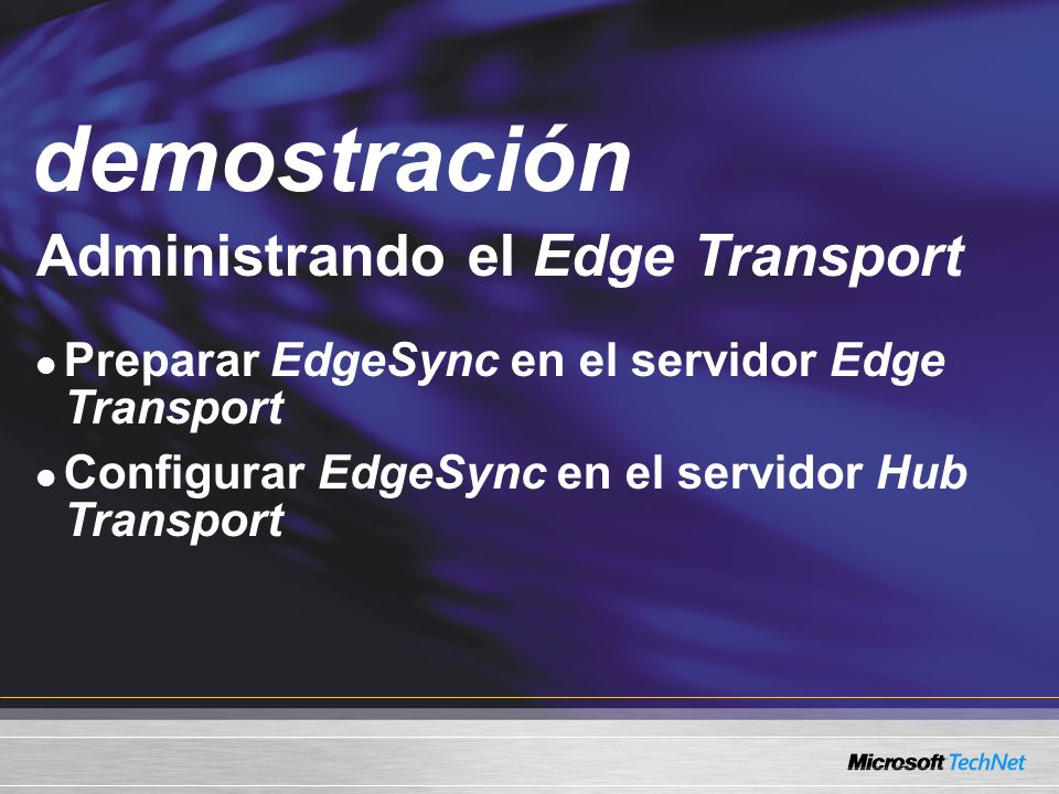 Demo Administrando el Edge Transport Preparar EdgeSync en el servidor Edge Transport Configurar EdgeSync en el servidor Hub Transport demostración