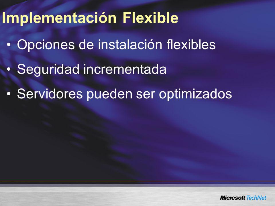 Implementación Flexible Opciones de instalación flexibles Seguridad incrementada Servidores pueden ser optimizados