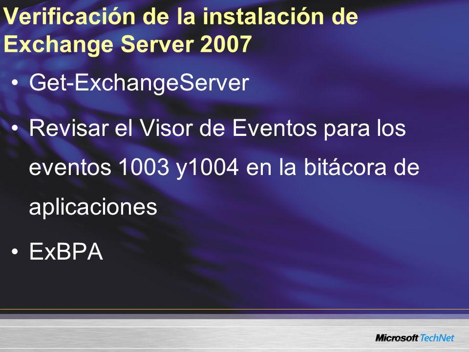 Verificación de la instalación de Exchange Server 2007 Get-ExchangeServer Revisar el Visor de Eventos para los eventos 1003 y1004 en la bitácora de aplicaciones ExBPA