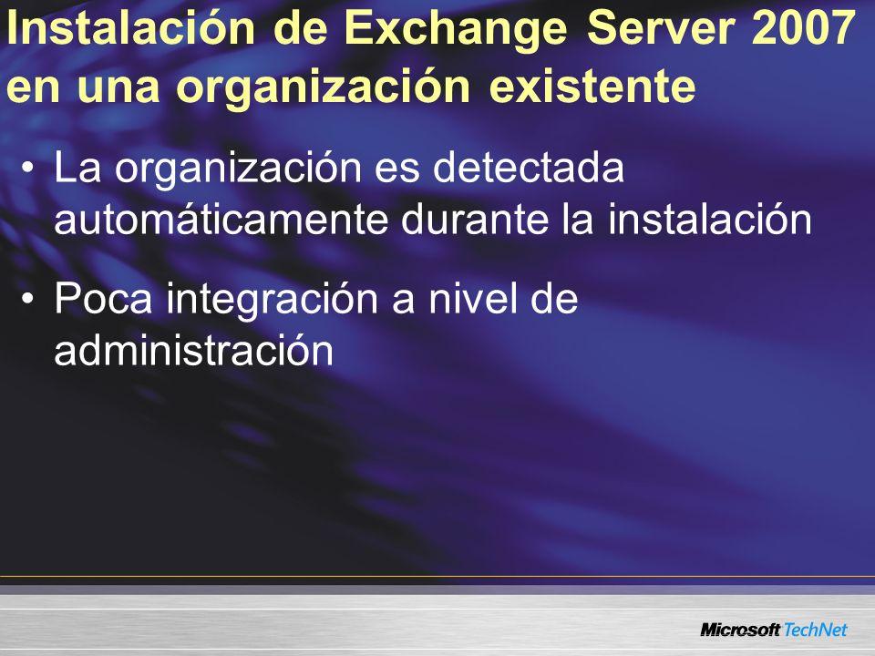 Instalación de Exchange Server 2007 en una organización existente La organización es detectada automáticamente durante la instalación Poca integración a nivel de administración