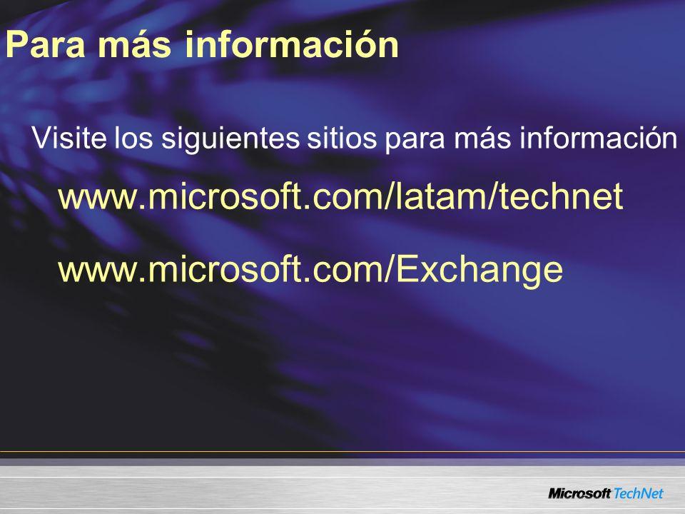 Visite los siguientes sitios para más información www.microsoft.com/latam/technet www.microsoft.com/Exchange Para más información