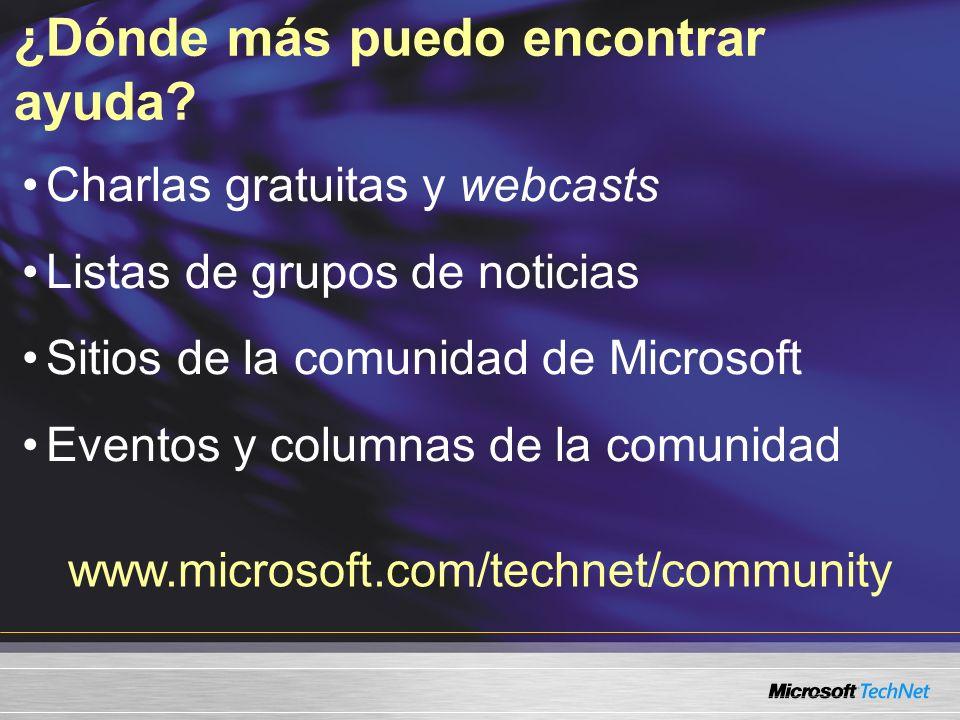 Charlas gratuitas y webcasts Listas de grupos de noticias Sitios de la comunidad de Microsoft Eventos y columnas de la comunidad ¿Dónde más puedo encontrar ayuda.