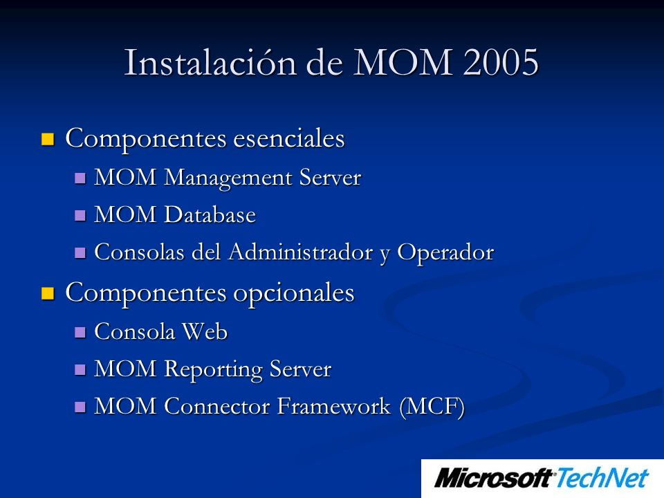 Componentes esenciales Componentes esenciales MOM Management Server MOM Management Server MOM Database MOM Database Consolas del Administrador y Opera
