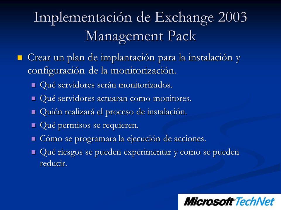 Implementación de Exchange 2003 Management Pack Crear un plan de implantación para la instalación y configuración de la monitorización. Crear un plan