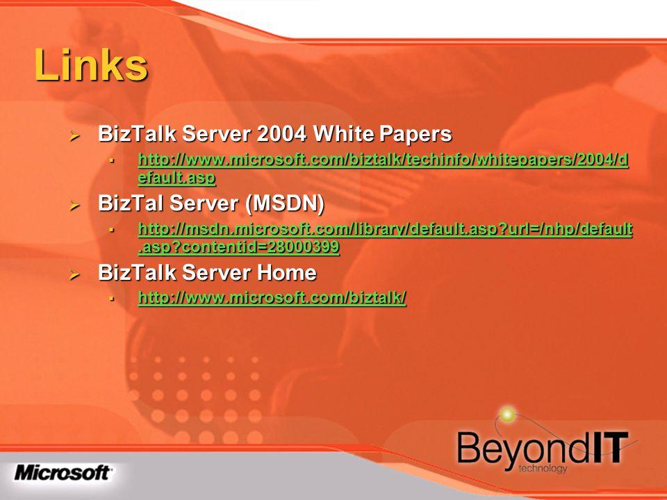 BizTalk Server 2004 White Papers BizTalk Server 2004 White Papers http://www.microsoft.com/biztalk/techinfo/whitepapers/2004/d efault.asp http://www.m