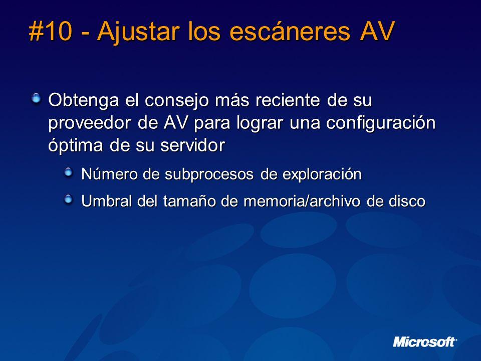 #10 - Ajustar los escáneres AV Obtenga el consejo más reciente de su proveedor de AV para lograr una configuración óptima de su servidor Número de subprocesos de exploración Umbral del tamaño de memoria/archivo de disco