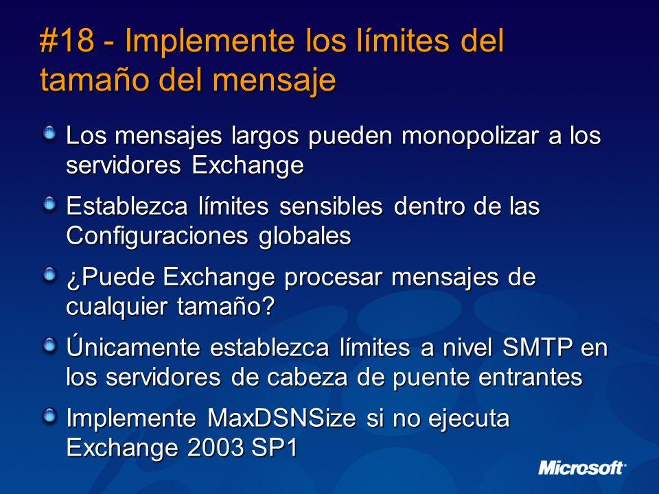 #18 - Implemente los límites del tamaño del mensaje Los mensajes largos pueden monopolizar a los servidores Exchange Establezca límites sensibles dentro de las Configuraciones globales ¿Puede Exchange procesar mensajes de cualquier tamaño.