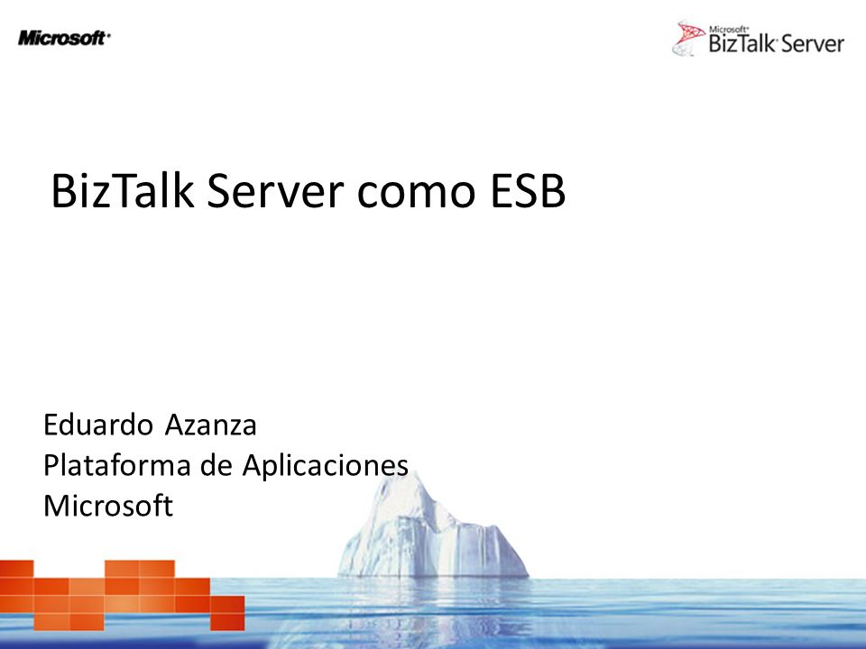 BizTalk Server como ESB Eduardo Azanza Plataforma de Aplicaciones Microsoft