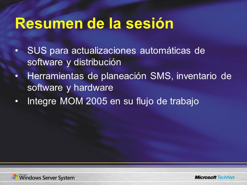 Resumen de la sesión SUS para actualizaciones automáticas de software y distribución Herramientas de planeación SMS, inventario de software y hardware Integre MOM 2005 en su flujo de trabajo
