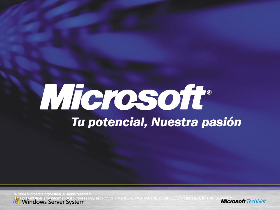 © 2004 Microsoft Corporation. All rights reserved. This presentation is for informational purposes only. MICROSOFT MAKES NO WARRANTIES, EXPRESS OR IMP