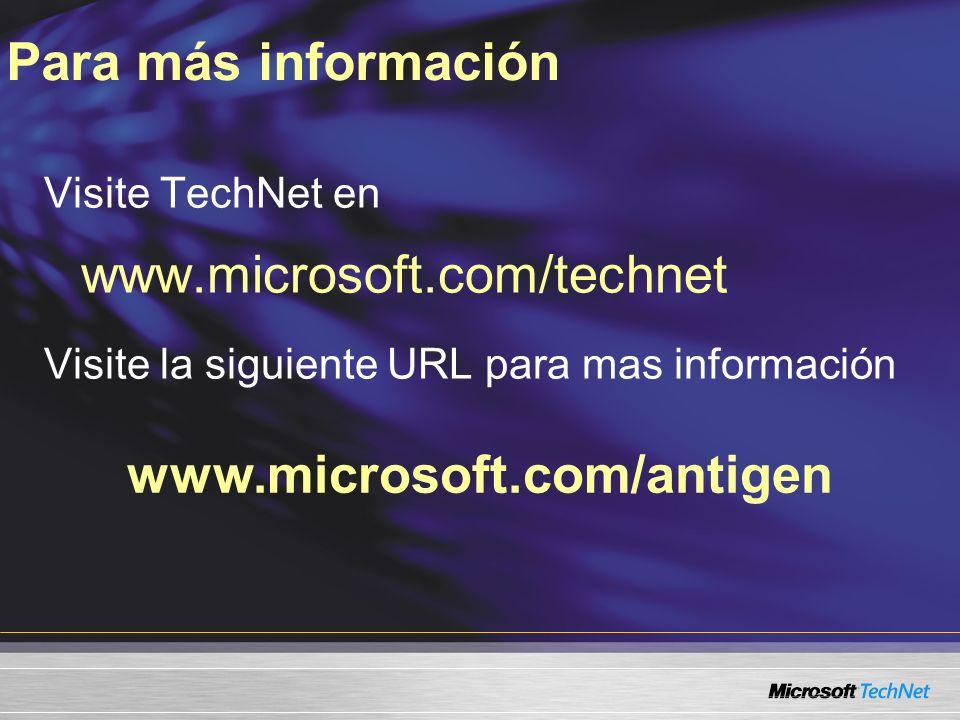 www.microsoft.com/antigen Visite TechNet en www.microsoft.com/technet Visite la siguiente URL para mas información Para más información